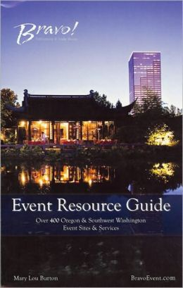 Bravo! Event Resource Guide 2010: Over 400 Oregon & Southwest Washington Event Site & Services