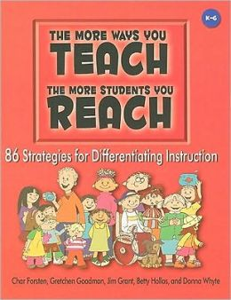 The More Ways You Teach, the More Students You Reach: 90 Strategies for Differentiating Instruction