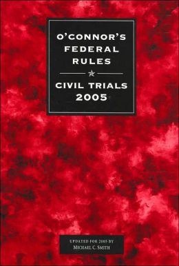 O'Connor's Federal Rules: Civil Trials 2005 (O'Connor's Litigation Series)