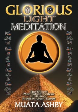 Glorious Light Meditation: The Oldest Meditation System in History: From Ancient Egypt