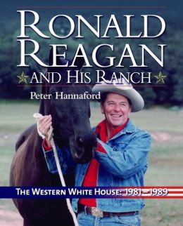 Ronald Reagan and His Ranch: The Western White House, 1981-89