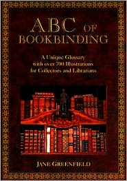 ABC of Bookbinding: An Illustrated Glossary of Terms for Collectors and Conservators