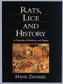Rats, Lice and History: A Chronicle of Disease, Plagues, and Pestilence