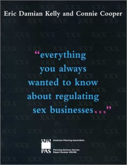 Everything You Always Wanted to Know about Regulating Sex Businesses