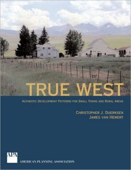 True West: Authentic Development Patterns for Small Towns and Rural Areas