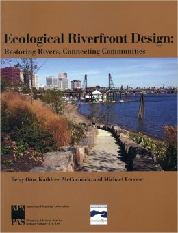 Ecological Riverfront Design: Restoring Rivers, Connecting Communities