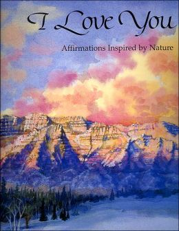 I Love You: Affirmations Inspired by Nature
