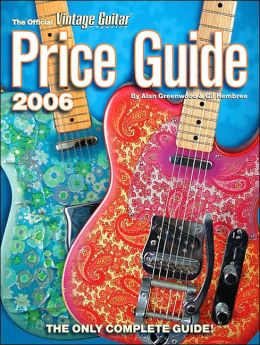 The Official Vintage Guitar Magazine Price Guide 2006 Edition