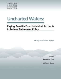 Uncharted Waters: Paying Benefits from Individual Accounts in Federal Retirement Policy