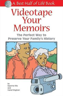 Videotape Your Memoirs: The Perfect Way to Preserve Your Family's History