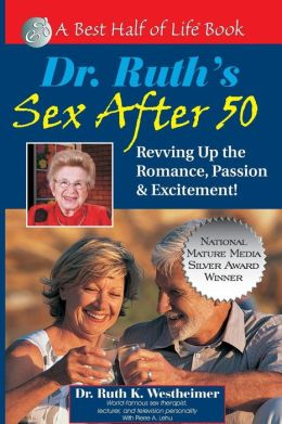 Dr. Ruth's Sex after 50: Revving up the Romance, Passion and Excitement!