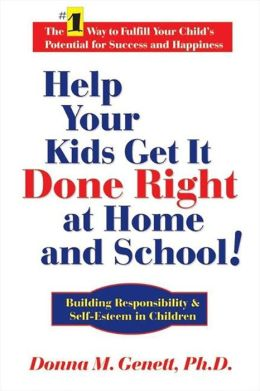 Help Your Kids Get it Done Right at Home and School: Building Responsibility and Self-Esteem in Children