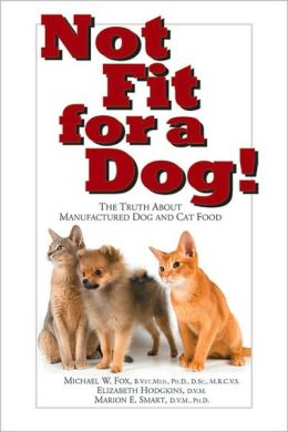 Not Fit for a Dog!: The Truth about Commercial Dog and Cat Food