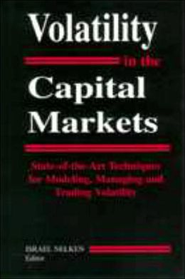 Volatility in the Capital Markets: State-of-the-Art Techniques for Modeling, Managing and Trading Volatility