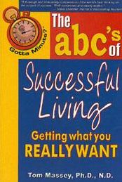 Gotta Minute? The abc's of Successful Living: Getting what you really want