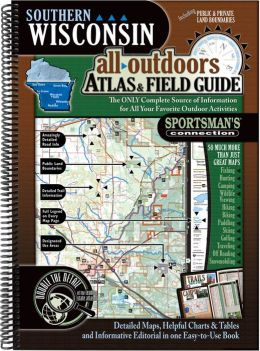 Southern Wisconsin All Outdoors Atlas and Field Guide