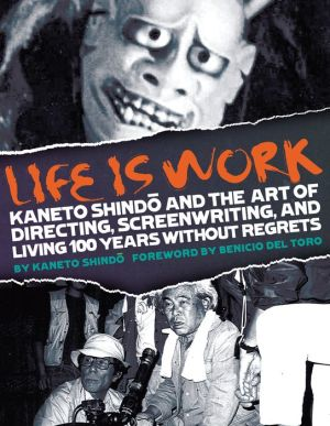 Life Is Work: Kaneto Shindo and the Art of Directing, Screenwriting, and Living 100 Years Without Regrets