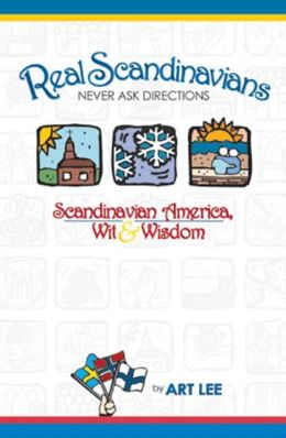 Real Scandinavians Never Ask Directions: Scandinavian America, Wit and Wisdom