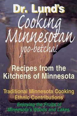 Cooking Minnesotan: Recipes from the Kitchen of Minnesota
