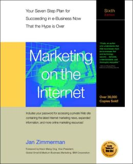 Marketing on the Internet: Your Seven Step Plan for Succeeding in e-Business Now That the Hype Is Over