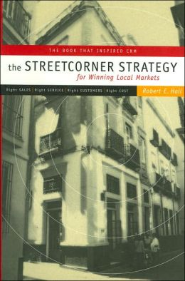 Streetcorner Strategy for Winning Local Markets: Right Sales, Right Service, Right Customers, Right Cost