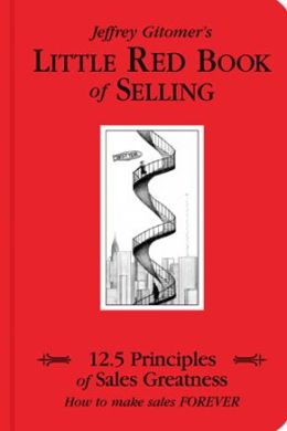 Little Red Book of Selling: 12.5 Principles of Sales Greatness: How to Make Sales Forever
