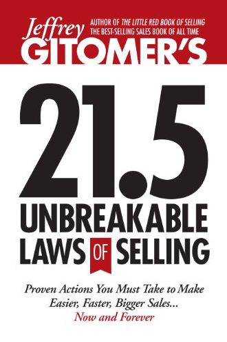 Jeffrey Gitomer's 21.5 Unbreakable Laws of Selling: Universal Truths for Making Sales Easier, Faster, and Bigger NOW and FOREVER!