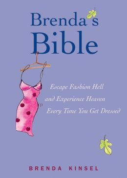 Brenda's Bible: An Intimate Look at Fashion Foibles and How to Redeem Your Personal Style