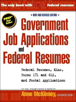 Government Job Applications and Federal Resumes: Federal Resumes, KSAS, Forms 171 and 612, and Postal Applications