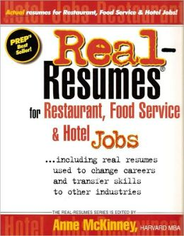 Real-Resumes for Restaurant Food Service and Hotel Jobs: Including Real Resumes Used to Change Careers and Transfer Skills to Other Industries
