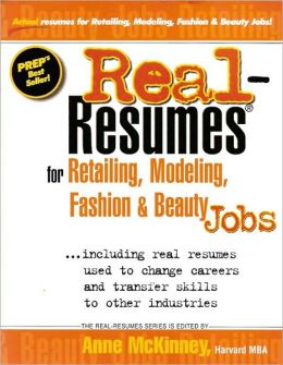 Real-Resumes for Retailing, Modeling, Fashion and Beauty Jobs: Including Real Resumes Used to Change Careers and Transfer Skills to Other Industries