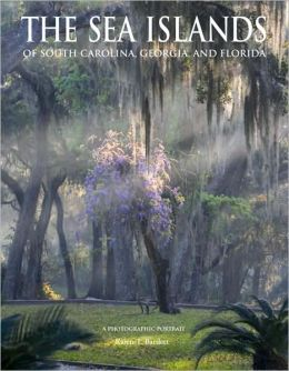 Sea Islands of South Carolina, Georgia, & Florida: A Photographic Portrait