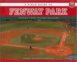 A Field guide to Fenway Park: America's Most Beloved Ballpark