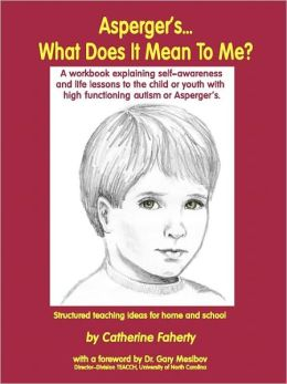 Asperger's... What Does It Mean to Me?: A Workbook Explaining Self Awareness and Life Lessons to the Child or Youth with High Functioning Autism or Aspergers