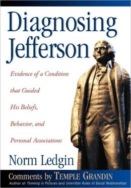 Diagnosing Jefferson: Evidence of a Condition That Guided His Beliefs, Behavior and Personal Associations