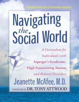 Navigating the Social World: A Curriculum for Educating Indiviuals with Asperger's Syndrome and High Functioning Autism