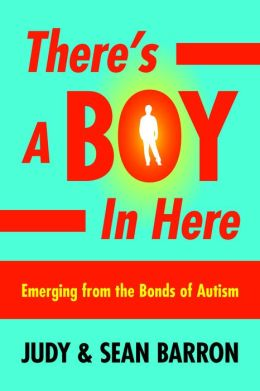 There's a Boy in Here: Emerging from the Bonds of Autism