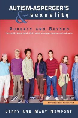 Autism-Asperger's and Sexuality: Puberty and Beyond