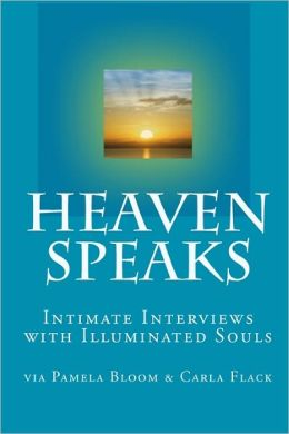 Heaven Speaks: Intimate Interviews with Illuminated Souls
