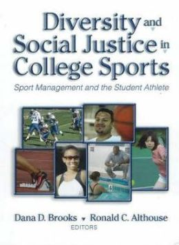 Diversity and Social Justice in College Sports Sports : Sport Management and the Student Athlete