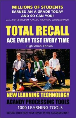 Total Recall: (High School Edition) Millions of Students Earned an A Grade Today and So Can You