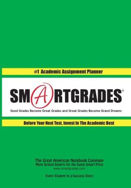 SMARTGRADES #1 Academic Assignment Planner and Self-Awareness Journal: Good Grades Become Great Grades and Great Grades Become Grand Dreams