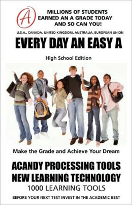 Every Day an Easy A (High School Edition) Millions of Students Earned an A Grade Today and So Can You