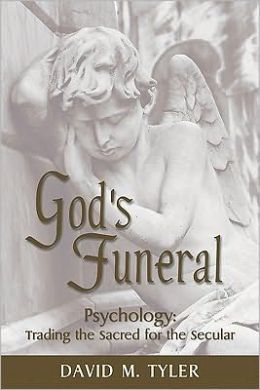 God's Funeral: Psychology: Trading the Sacred for the Secular