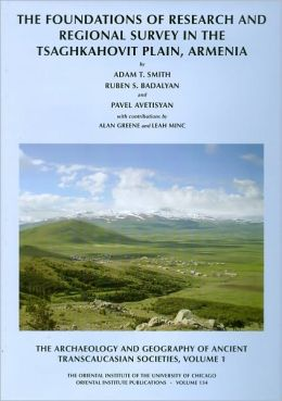 The Archaeology and Geography of Ancient Transcaucasian Societies: The Foundations of Research and Regional Survey in the Tsaghkahovit Plain, Armenia