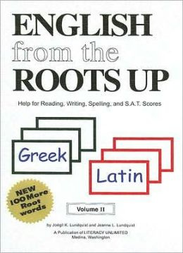 English from the Roots up, Volume II: Help for Reading, Writing, Spelling and S. A. T. Scores