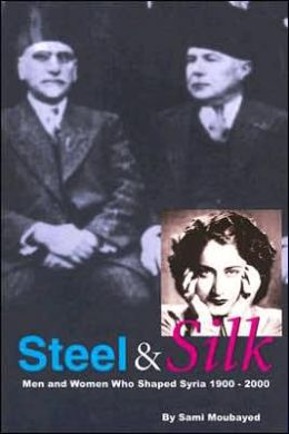 Steel and Silk: Men and Women Who Shaped Syria 1900-2000