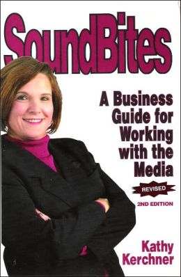 Soundbites: A Business Guide to Working with the Media
