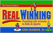 A Coach's Guide to Real Winning: Teaching Life Lessons to Kids in Sports