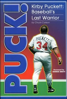 Puck!: Kirby Puckett: Baseball's Last Warrior